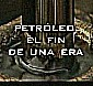 Petroleo el Fin de una Era (A High Risk Barrel)